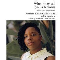 When They Call You a Terrorist - A Black Lives Matter Memoir - Asha Bandele, Patrisse Khan-Cullors