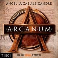 Arcanum - T1E01 - Ángel Lucas Aleixandre