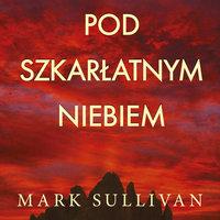Pod szkarłatnym niebem - Mark Sullivan