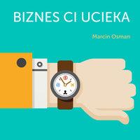 Biznes Ci Ucieka - Marcin Osman