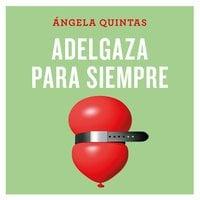 Adelgaza para siempre - Ángela Quintas