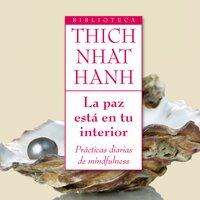 La paz está en tu interior - Thich Nhat Hanh