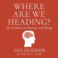 Where Are We Heading? - Ian Hodder