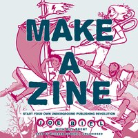 Make a Zine: Start Your Own Underground Publishing Revolution - Joe Biel