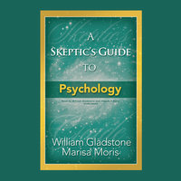 A Skeptic's Guide to Psychology - William Gladstone,Marisa P. Moris