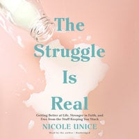 The Struggle Is Real - Nicole Unice