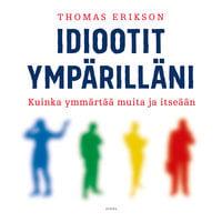 Idiootit ympärilläni – Kuinka ymmärtää muita ja itseään - Thomas Erikson