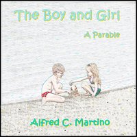 The Boy and Girl: A Parable - Alfred C. Martino