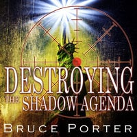 Destroying the Shadow Agenda - Bruce R Porter
