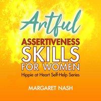 Artful Assertiveness Skills for Women - Margaret Nash