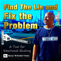 "Find The Lie and Fix The Problem - Marcus ""M-Positive"" Parker"