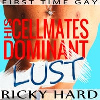 First Time Gay – His Cellmates Dominant Lust: Gay MM Erotica - Ricky Hard