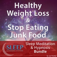 Healthy Weight Loss & Stop Eating Junk Food - Sleep Learning System Bundle (Sleep Hypnosis & Meditation) - Joel Thielke