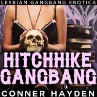 Hitchhike Gangbang: Lesbian Gangbang Erotica - Conner Hayden