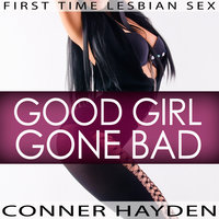 First Time Lesbian Sex - Good Girl Gone Bad - Conner Hayden