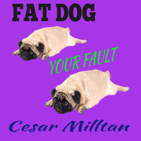 Fat Dog - Your Fault - Cesar Milltan