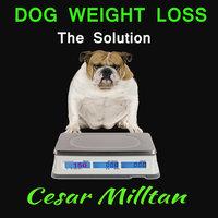 Dog Weight Loss - The Solution - Cesar Milltan