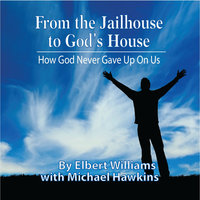 From the Jailhouse to God's House - Elbert Williams