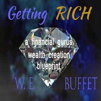 Getting Rich - A Financial Gurus Wealth Creation Blueprint - W.E.Buffet
