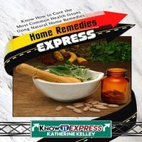 Home Remedies Express - KnowIt Express, Katherine Kelley