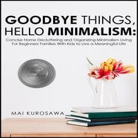 Goodbye Things, Hello Minimalism! - Mai Kurosawa