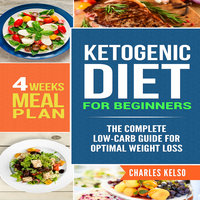 Ketogenic Diet for Beginners: The Complete Low-Carb Guide for Optimal Weight Loss. 4-Weeks Keto Meal Plan. - Charles Kelso