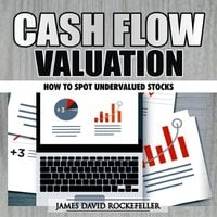 Cash Flow Valuation: How to Spot Undervalued Stocks - James David Rockefeller