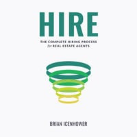 HIRE : The Complete Hiring Process for Real Estate Agents - Brian Icenhower