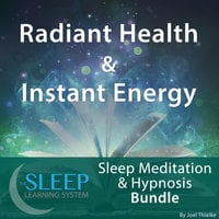 Radiant Health & Instant Energy - Sleep Learning System Bundle (Sleep Hypnosis & Meditation) - Joel Thielke