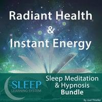 Radiant Health & Instant Energy - Sleep Learning System Bundle (Sleep Hypnosis & Meditation) - Joel Thielke