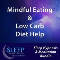Mindful Eating & Low Carb Diet Help - Sleep Learning System Bundle with Rachael Meddows (Sleep Hypnosis & Meditation) - Joel Thielke