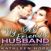 My Best Friend's Husband: A Swingers Romance Story - Kathleen Hope