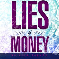 Lies of Money - Dr. Lisa Cooney