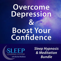 Overcome Depression & Boost Your Confidence - Sleep Learning System Bundle with Rachael Meddows (Sleep Hypnosis & Meditation) - Joel Thielke