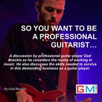 So You Want To Be A Professional Guitarist - Ged Brockie