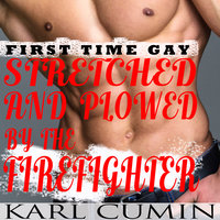 Stretched and Plowed by the Firefighter : First Time Gay - Karl Cumin