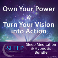 Own Your Power & Turn Your Vision into Action - Sleep Learning System Bundle (Sleep Hypnosis & Meditation) - Joel Thielke
