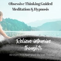 Stop Obsessing & Obsessive Thoughts with Guided Meditaiton & Hypnosis - Joel Thielke