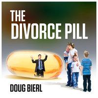 The Divorce Pill - Doug Bierl
