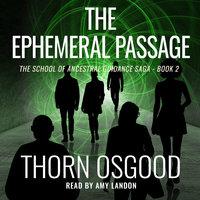 The Ephemeral Passage - Thorn Osgood