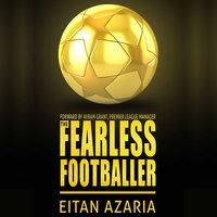 The Fearless Footballer - Playing Without Hesitation - Eitan Azaria