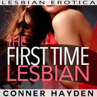 The First Time Lesbian: Lesbian Erotica - Conner Hayden