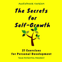 The Secrets for Self-Growth, 21 Exercises for Personal Development - 21 Exercises