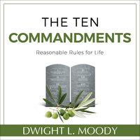 The Ten Commandments: Reasonable Rules for Life - Dwight L. Moody