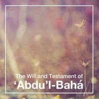 The Will and Testament of Abdu'l-Bahá - Abdu'l-Bahá