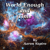 World Enough and Time - Aaron Sapiro