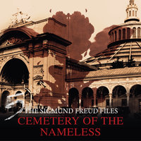 A Historical Psycho Thriller Series - The Sigmund Freud Files, Episode 5: Cemetery of the Nameless - Heiko Martens