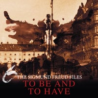 A Historical Psycho Thriller Series - The Sigmund Freud Files, Episode 6: To Be and To Have - Heiko Martens