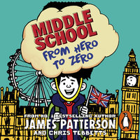 Middle School: From Hero to Zero - James Patterson