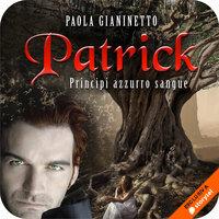 Patrick (Principi azzurro sangue #2) - Paola Gianinetto